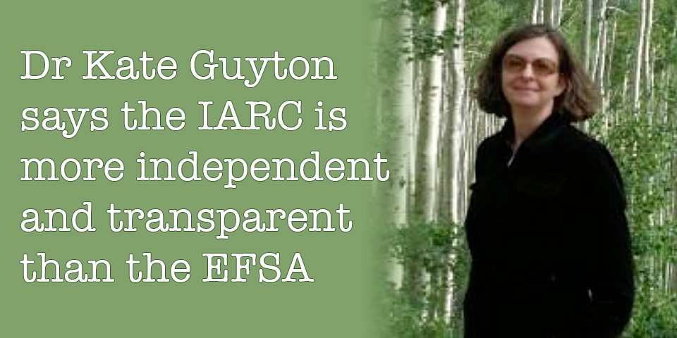 Dr Kate Guyton says the IARC is more independent and transparent than the EFSA